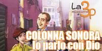Io Parlo con Dio, colonna sonora del cartone animato 'La Missione di 3P'